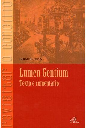 Lumen Gentium - Texto e Comentário - Col. Recisitar o Concílio - Lopes,Geraldo pdf epub