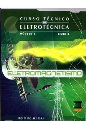 Eletromagnetismo - Módulo 2 - Livro 8 - Col. - Curso Técnico Em Eletrotécnica - Wolski,Belmiro pdf epub