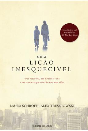 Uma Lição Inesquecível - Uma Executiva, Um Menino de Rua e Um Encontro Que Transformou Suas Vidas - Schroff,Laura Tresniowski,Alex | Hoshan.org