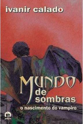 Mundo De Sombras - O Nascimento do Vampiro - Galera Record - Calado, Ivanir pdf epub