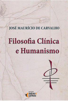 Filosofia Clínica e Humanismo - José Mauricio de Carvalho | Nisrs.org