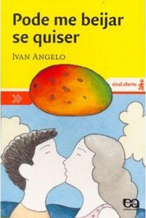 Pode Me Beijar Se Quiser - Col. Sinal Aberto - Angelo,Ivan | Hoshan.org