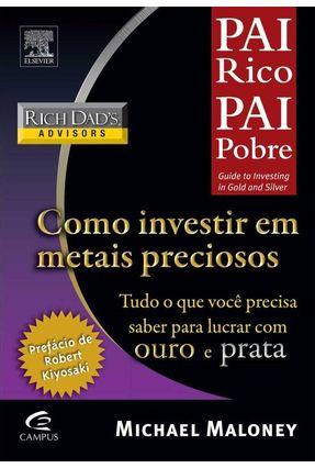 Pai Rico : Como Investir Em Metais Preciosos - Maloney,Michael | Hoshan.org