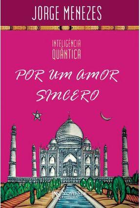 Por Um Amor Sincero - Inteligência Quântica - Menezes,Jorge | Hoshan.org