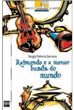 Raimundo e A Menor Banda do Mundo - Col. Barco A Vapor - Série Branca - Serrano,Sergio Palmiro | Hoshan.org