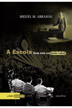 Edição antiga - A Escola - Onde Está Um, Estão Todos - Abrahão,Miguel M. | Tagrny.org