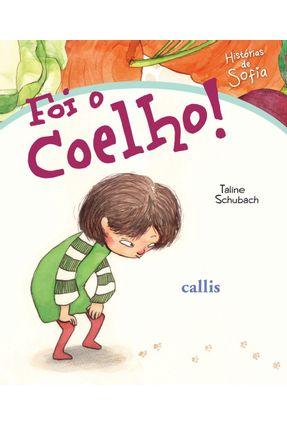 Foi o Coelho - Col. Histórias de Sofia - Schubach,Taline | Hoshan.org
