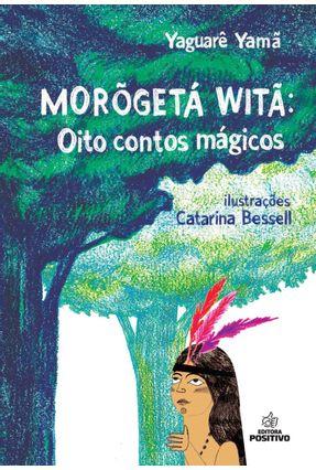 Morõgetá Witã - Oito Contos Mágicos - Editora Positivo pdf epub