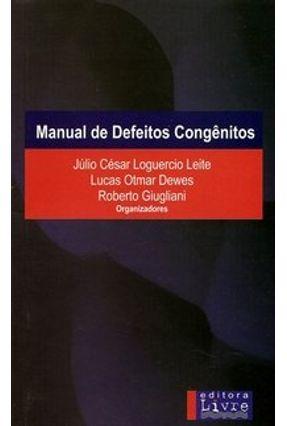 Manual de Defeitos Congênitos - Giugliani,Roberto Dewes,Lucas Otmar Leite,Júlio César Loguercio | Hoshan.org