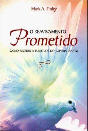 O Reavivamento Prometido - Como Receber a Plenitude do Espirito Santo - Finley,Mark pdf epub