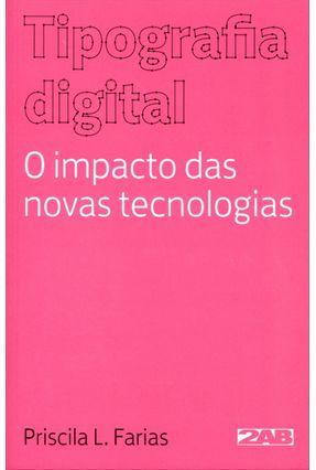 Tipografia Digital - o Impacto Das Novas Tecnologias - 4ª Ed. 2013 - Farias,Priscila | Hoshan.org