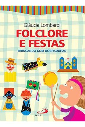 Folclore e Festas - Col. Brincando Dobradura - Lombardi,Glaucia | Nisrs.org