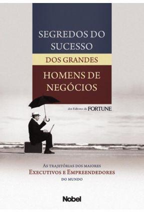 Segredos do Sucesso dos Grandes Homens de Negócio - Fortune,Editores da Revista   Hoshan.org