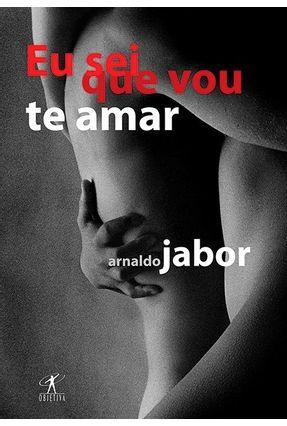 Eu Sei que Vou Te Amar - Jabor,Arnaldo | Hoshan.org