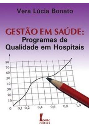 Gestão em Saúde - Programas de Qualidade em Hospitais - Bonato,Vera Lúcia | Nisrs.org