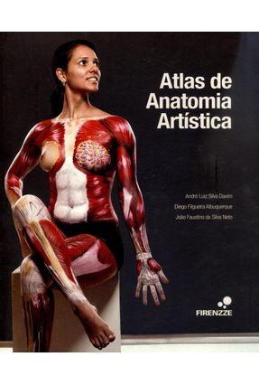 Atlas de Anatomia Artística - Davim,André Luiz Silva Albuquerque,Diego Filgueira Neto,João Faustino Da Silva | Tagrny.org