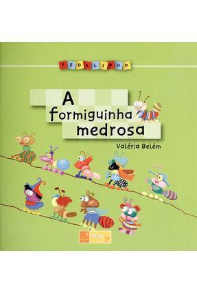 A Formiguinha Medrosa - Col. Pedalinho - Nova Ortografia - Belém,Valéria | Hoshan.org