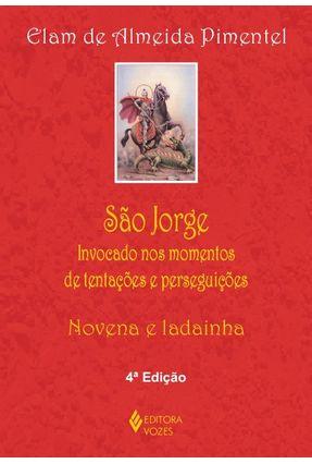 São Jorge - Invocado nos Momentos de Tentações e Perseguições - Pimentel,Elam de Almeida | Tagrny.org