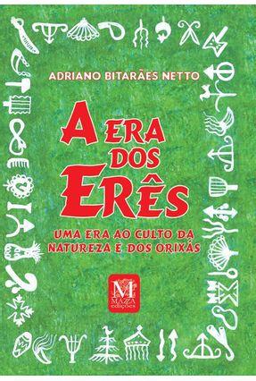A Era Dos Erês - Uma Era ao Culto da Natureza e Dos Orixás - Netto,Adriano Bitarães pdf epub
