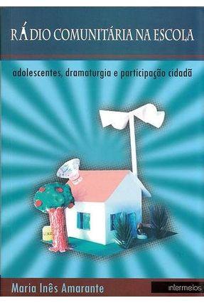 Rádio Comunitária na Escola - Adolescentes, Dramaturgia e Participação Cidadã - Amarante,Maria Inês | Tagrny.org