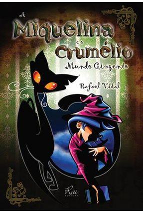A Miquelina e o Crumélio - Mundo Cinzento - Vidal,Rafael   Hoshan.org