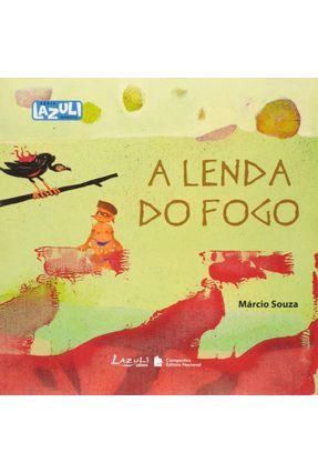 A Lenda do Fogo - Série Lazuli Infantil - Souza,Márcio   Nisrs.org