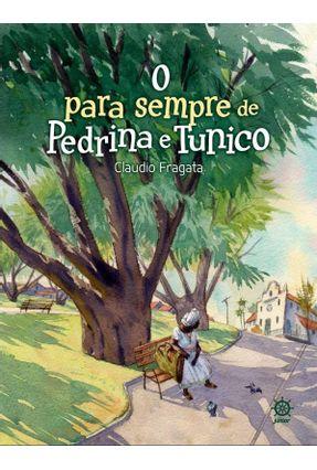 O Para Sempre De Pedrina E Tunico - Claudio Fragata   Hoshan.org
