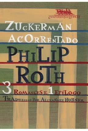 Zuckerman Acorrentado - 3 Romances e 1 Epílogo - Roth,Philip | Tagrny.org