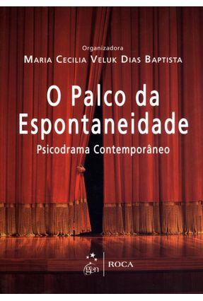 O Palco da Espontaneidade - Psicodrama na Contemporâneo - Baptista,Maria Cecilia Veluk Dias | Hoshan.org