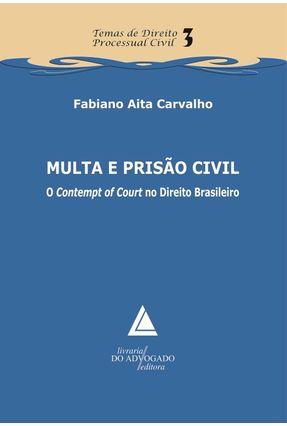 Multa e Prisão Civil o Contempt Of Court No Direito Brasileiro - Aita Carvalho,Fabiano pdf epub