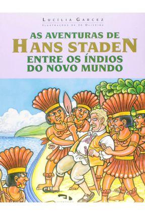 Edição Antiga - As Aventuras De Hans Staden Entre Os Índios do Novo Mundo - Garcez,Lucilia | Hoshan.org
