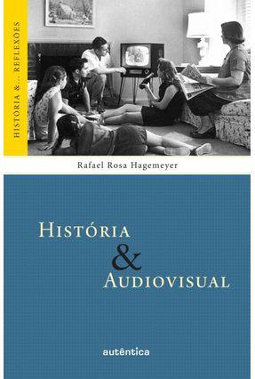 História & Audiovisual - Col. História &... Reflexões - Hagemeyer,Rafael Rosa pdf epub