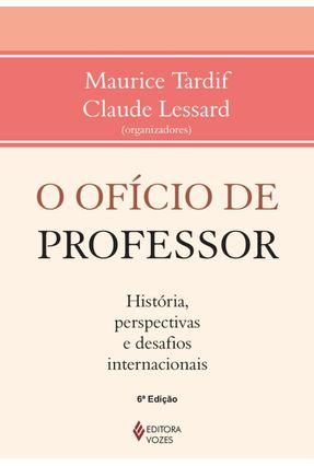 O Ofício de Professor - História, Perspectivas e Desafios Internacionais - Lessard,Claude Tardif,Maurice pdf epub