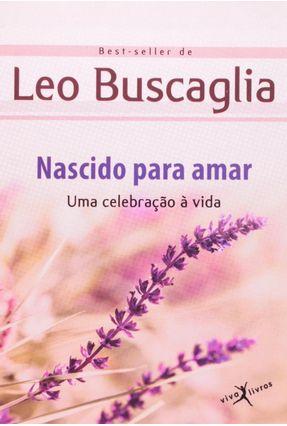 Nascido Para Amar - Buscaglia,Leo | Hoshan.org