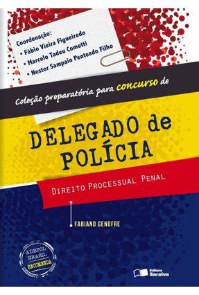 Direito Processual Penal - Coleção Preparatória Para Concurso de Delegado de Polícia - Genofre,Fabiano | Tagrny.org