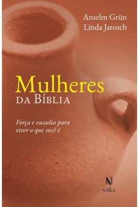 Mulheres da Bíblia - Força e Ousadia Para Viver o Que Você É - Grün,Anselm Jarosch,Linda | Hoshan.org