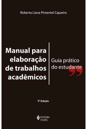 Manual Para Elaboração de Trabalhos Acadêmicos - Guia Prático do Estudante - Cajueiro,Roberta Liana Pimentel pdf epub