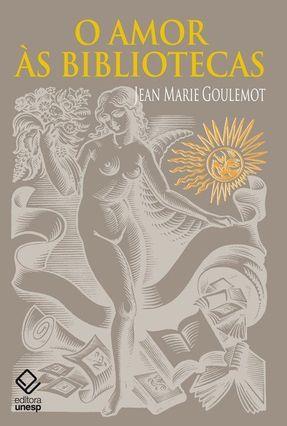 O Amor Às Bibliotecas - Goulemot,Jean Marie | Tagrny.org