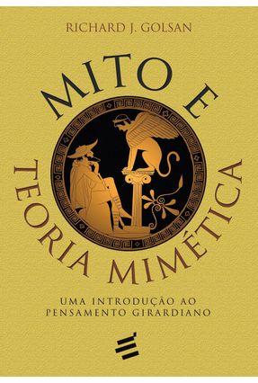 Mito e Teoria Mimética - Uma Introdução ao Pensamento Girardiano - Golsan,Richard J. | Nisrs.org