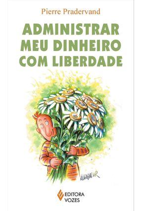 Administrar Meu Dinheiro com Liberdade - Pradervand,Pierre | Tagrny.org