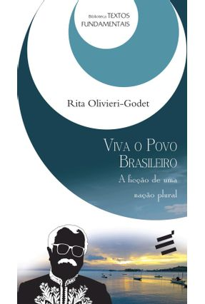 Viva o Povo Brasileiro - A Ficção de Uma Nação Plural - Olivieri-Godet ,Rita   Nisrs.org