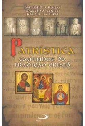 Patrística - Caminhos da Tradição Cristã - Hansen,João Henrique Bogaz,Antonio Sagrado | Nisrs.org