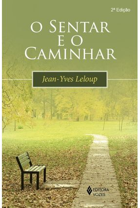 O Sentar e o Caminhar - Leloup,Jean Yves | Tagrny.org