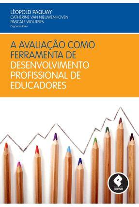 A Avaliação Como Ferramenta de Desenvolvimento Profissional de Educadores - Paquay,Léopold Nieuwenhoven,Catherine Van | Tagrny.org