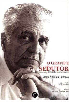 O Grande Sedutor - Escritos Sobre Gilberto Freyre de 1945 Até Hoje - Fonseca,Edson Nery da   Hoshan.org