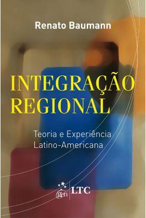 Integração Regional - Teoria e Experiência Latino-americana - Baumann,Renato   Nisrs.org