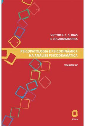 Pisocopatologia e Psicodinâmica na Análise Pisicodramática - Vol. IV - Dias,Victor R.c.s. | Tagrny.org