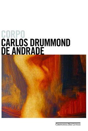 Corpo - Carlos Drummond de Andrade | Hoshan.org