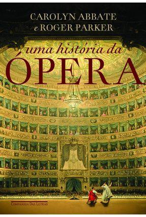 Uma História da Ópera - Carolyn Abbate Parker,Roger   Hoshan.org