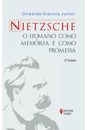 Nietzsche - o Humano Como Memória e Como Promessa - Giacoia Junior,Oswaldo | Hoshan.org